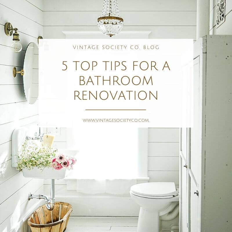 10 Top Tips for a Bathroom Renovation - Vintage Society Co.