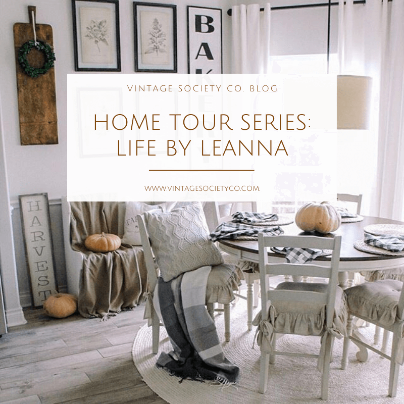 Home Tour Series farmhouse Chic with Life by Leanna